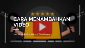 Cara Memasukkan Video di Blogger
